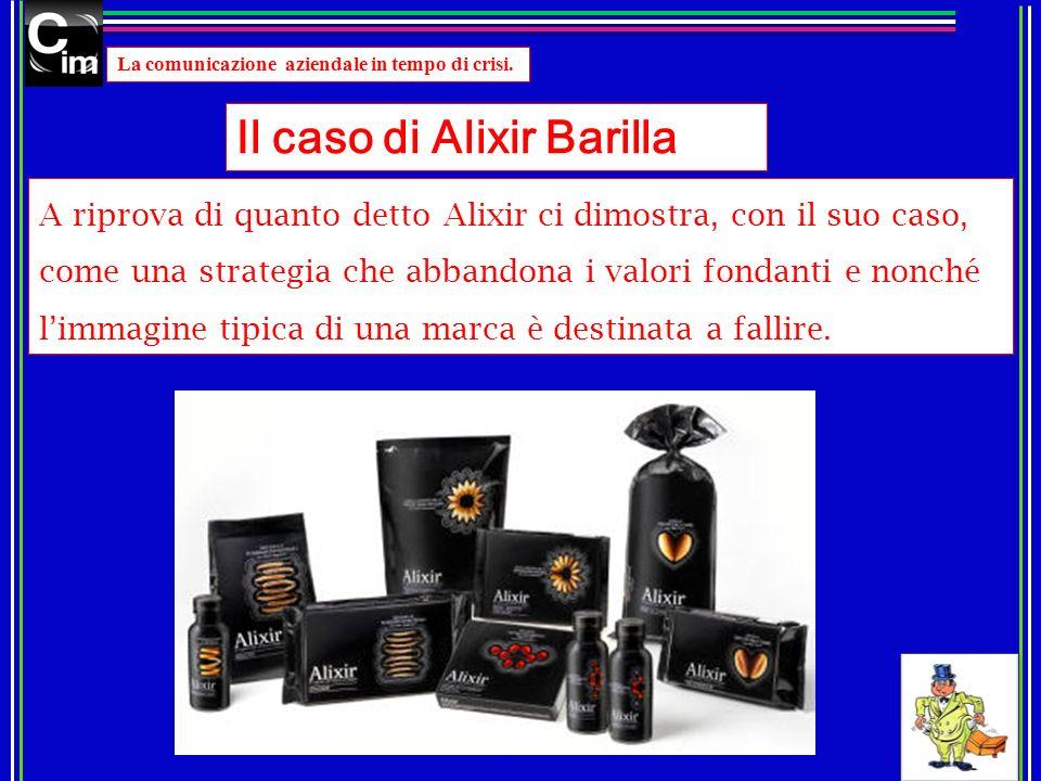 Il caso di Alixir Barilla La comunicazione aziendale in tempo di crisi. A riprova di quanto detto Alixir ci dimostra, con il suo caso, come una strate