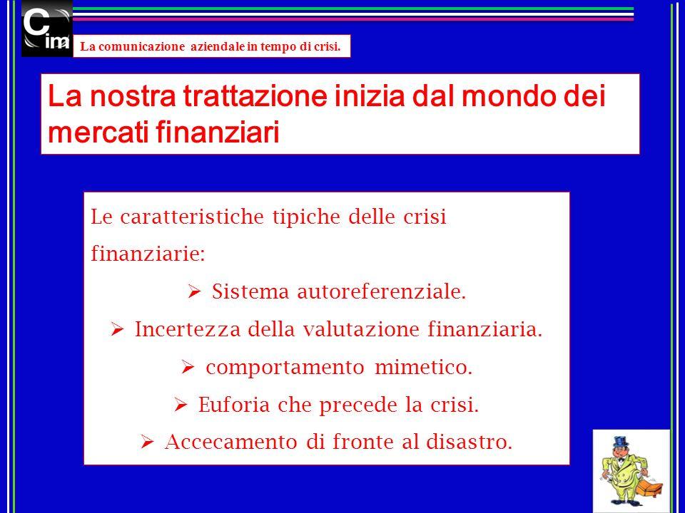La comunicazione aziendale in tempo di crisi. Le caratteristiche tipiche delle crisi finanziarie: Sistema autoreferenziale. Incertezza della valutazio