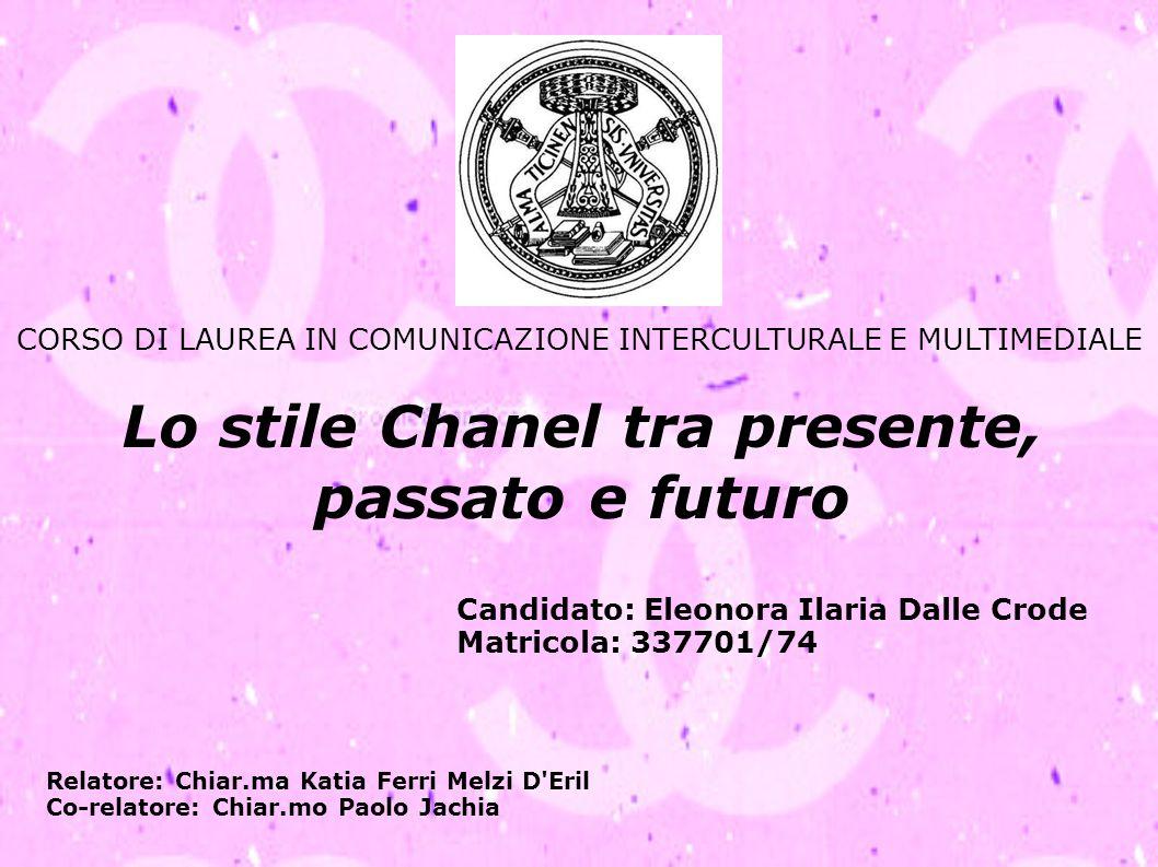 Lo stile Chanel tra presente, passato e futuro Candidato: Eleonora Ilaria Dalle Crode Matricola: 337701/74 CORSO DI LAUREA IN COMUNICAZIONE INTERCULTU