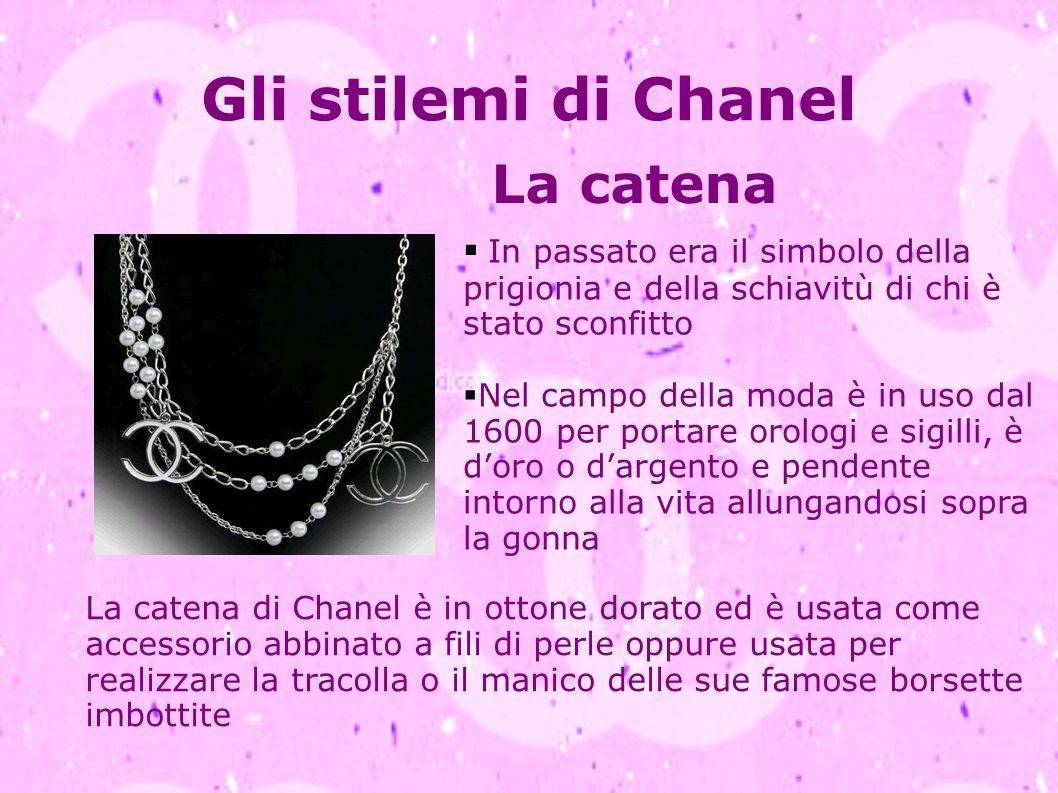 Gli stilemi di Chanel La catena In passato era il simbolo della prigionia e della schiavitù di chi è stato sconfitto Nel campo della moda è in uso dal