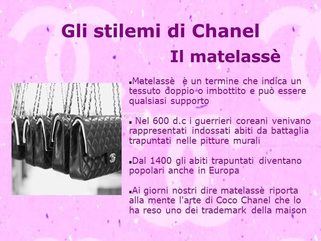 Gli stilemi di Chanel Il matelassè Matelassè è un termine che indica un tessuto doppio o imbottito e può essere qualsiasi supporto Nel 600 d.c i guerr