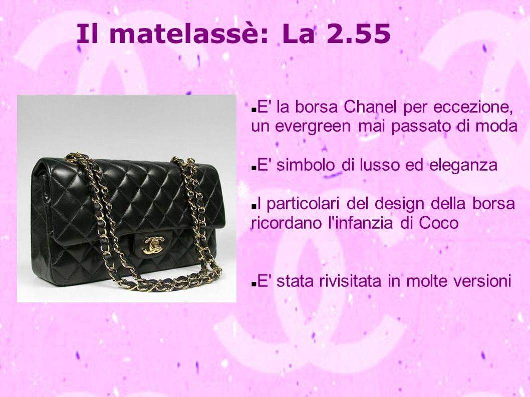 Il matelassè: La 2.55 E' la borsa Chanel per eccezione, un evergreen mai passato di moda E' simbolo di lusso ed eleganza I particolari del design dell