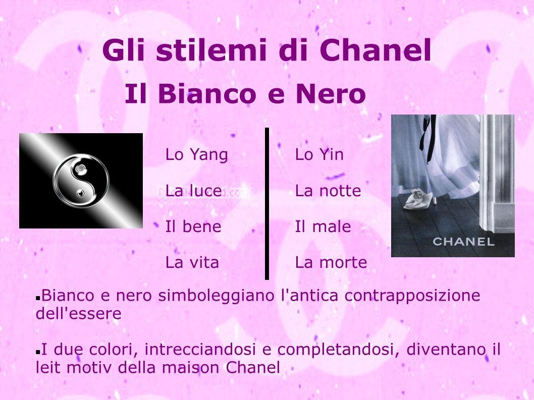 Gli stilemi di Chanel Il Bianco e Nero Lo Yang La luce Il bene La vita Lo Yin La notte Il male La morte Bianco e nero simboleggiano l'antica contrappo