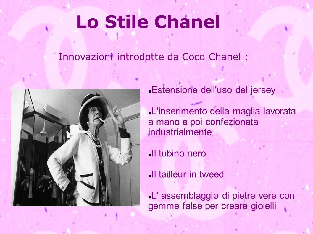 Lo Stile Chanel Innovazioni introdotte da Coco Chanel : Estensione dell'uso del jersey L'inserimento della maglia lavorata a mano e poi confezionata i