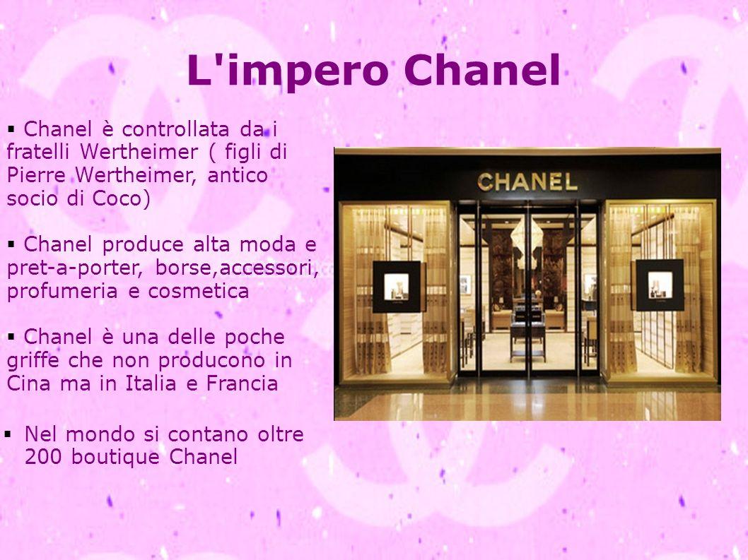 L'impero Chanel Chanel è controllata da i fratelli Wertheimer ( figli di Pierre Wertheimer, antico socio di Coco) Chanel produce alta moda e pret-a-po