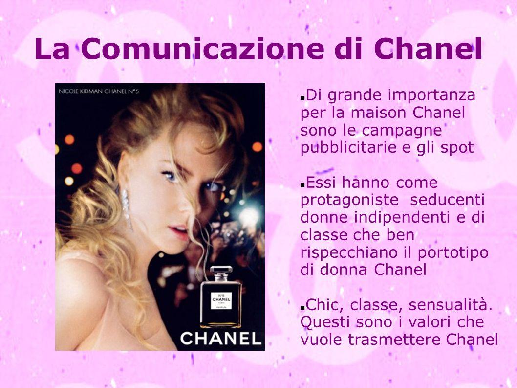 La Comunicazione di Chanel Di grande importanza per la maison Chanel sono le campagne pubblicitarie e gli spot Essi hanno come protagoniste seducenti