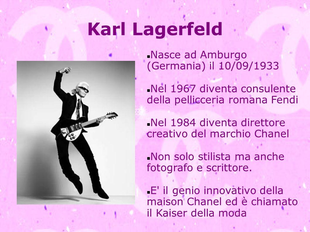 Karl Lagerfeld Nasce ad Amburgo (Germania) il 10/09/1933 Nel 1967 diventa consulente della pellicceria romana Fendi Nel 1984 diventa direttore creativ