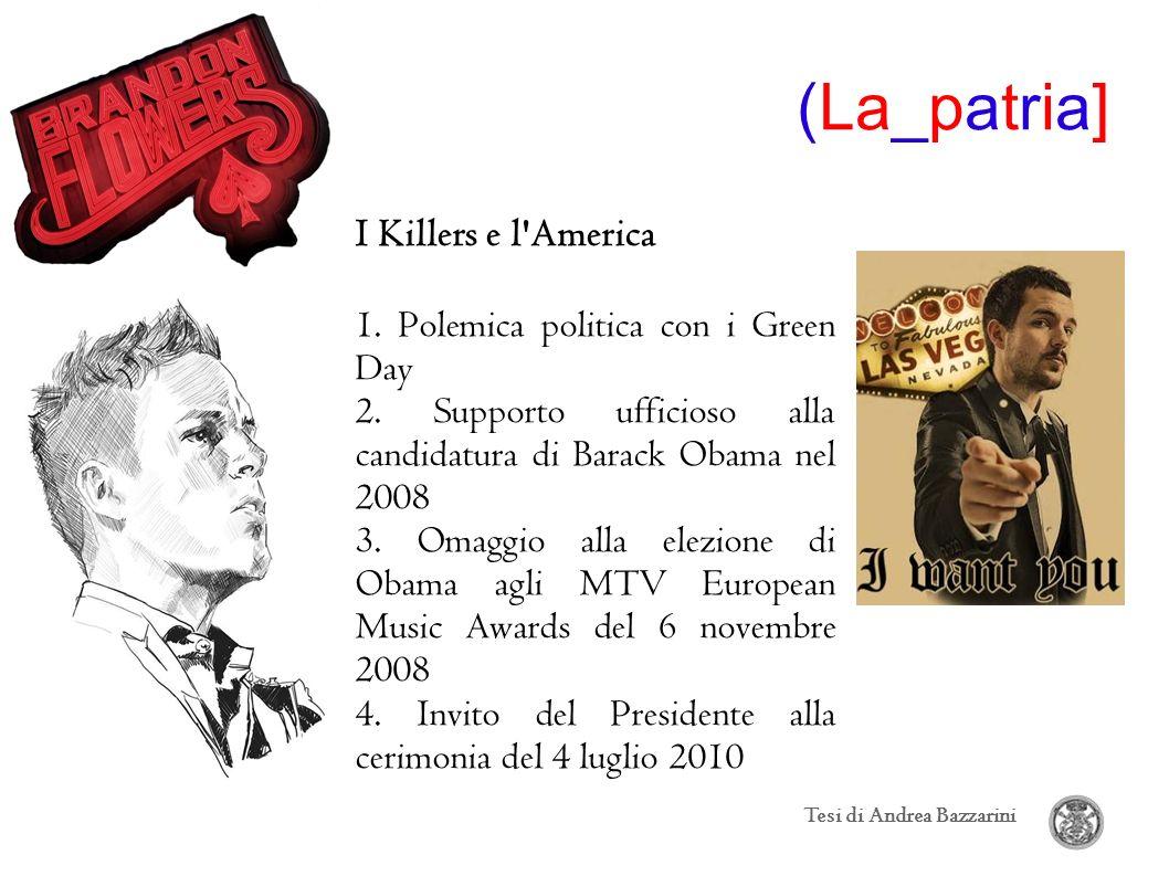 (La_patria] Tesi di Andrea Bazzarini I Killers e l'America 1. Polemica politica con i Green Day 2. Supporto ufficioso alla candidatura di Barack Obama