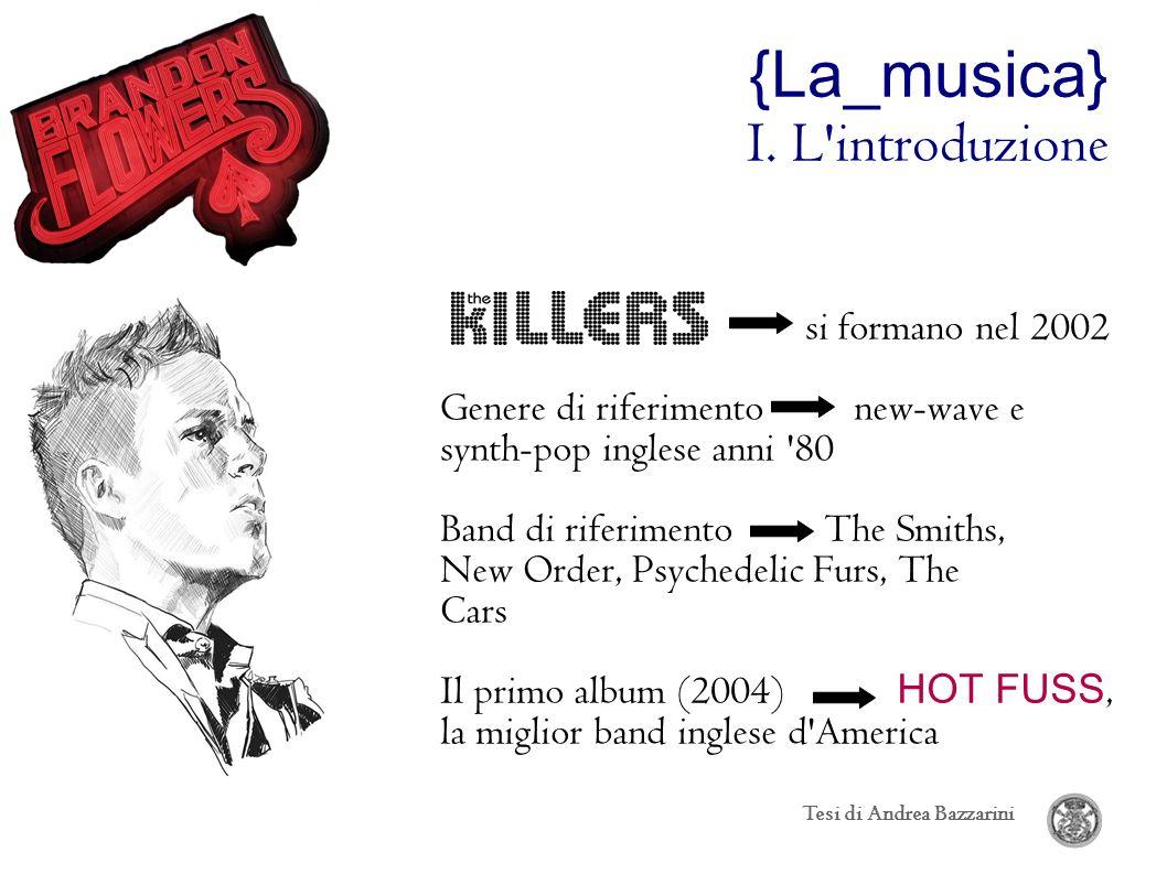 Tesi di Andrea Bazzarini {La_musica} I. L'introduzione si formano nel 2002 Genere di riferimento new-wave e synth-pop inglese anni '80 Band di riferim