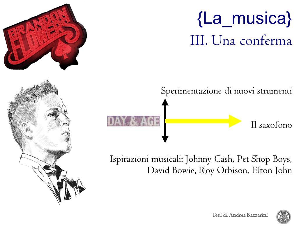{La_musica} III. Una conferma Sperimentazione di nuovi strumenti Il saxofono Ispirazioni musicali: Johnny Cash, Pet Shop Boys, David Bowie, Roy Orbiso