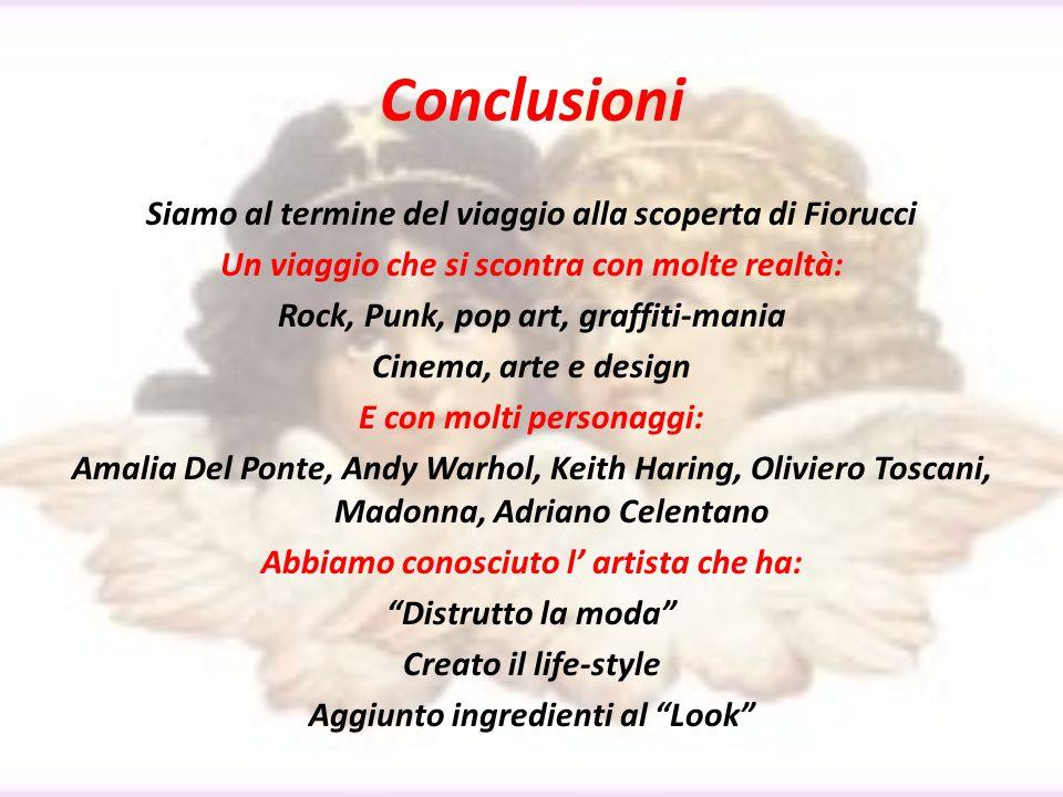 Conclusioni Siamo al termine del viaggio alla scoperta di Fiorucci Un viaggio che si scontra con molte realtà: Rock, Punk, pop art, graffiti-mania Cin