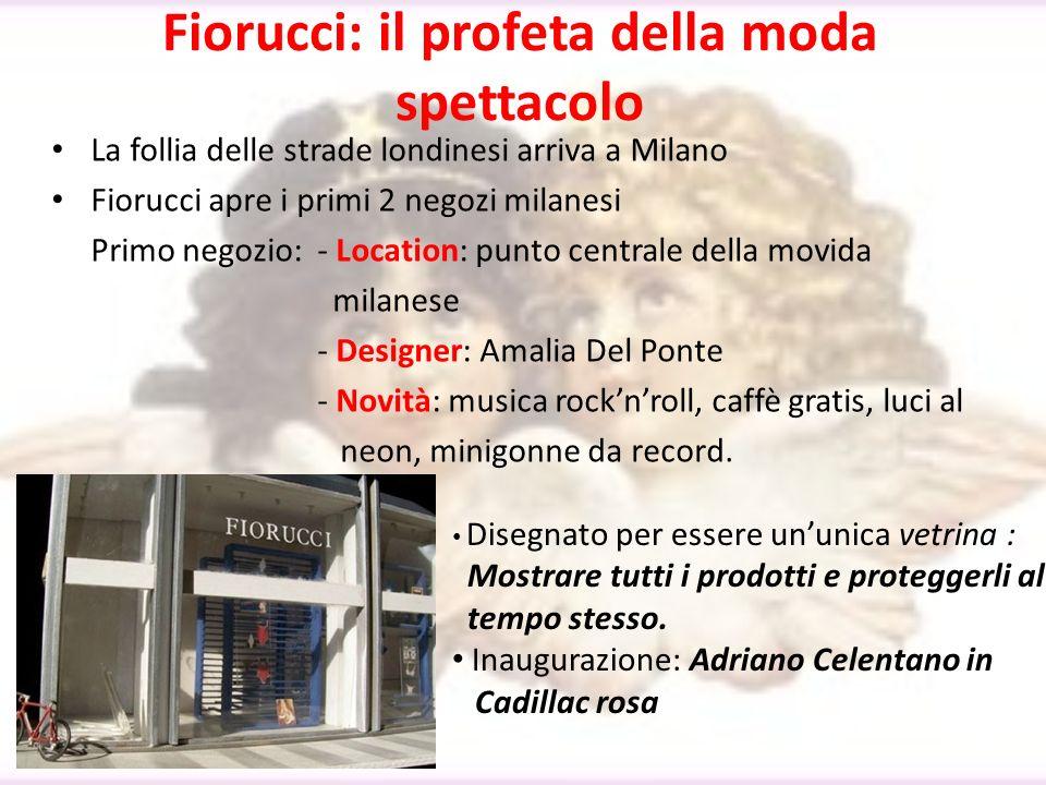 Fiorucci: il profeta della moda spettacolo La follia delle strade londinesi arriva a Milano Fiorucci apre i primi 2 negozi milanesi Primo negozio: - L