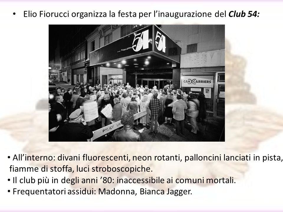 Elio Fiorucci organizza la festa per linaugurazione del Club 54: Allinterno: divani fluorescenti, neon rotanti, palloncini lanciati in pista, fiamme d