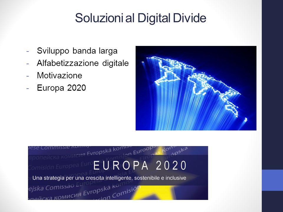 -Sviluppo banda larga -Alfabetizzazione digitale -Motivazione -Europa 2020 Soluzioni al Digital Divide