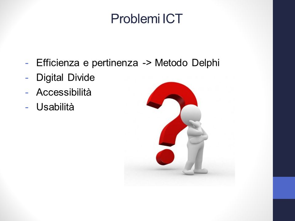 -Efficienza e pertinenza -> Metodo Delphi -Digital Divide -Accessibilità -Usabilità Problemi ICT
