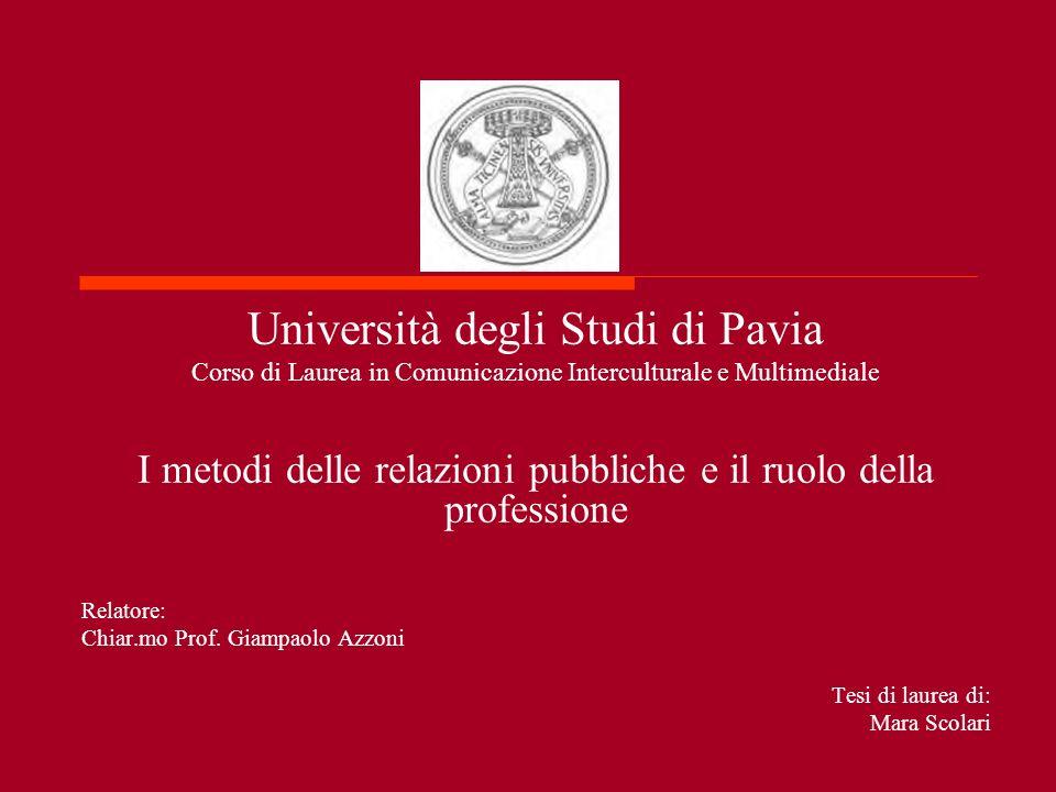 Università degli Studi di Pavia Corso di Laurea in Comunicazione Interculturale e Multimediale I metodi delle relazioni pubbliche e il ruolo della pro