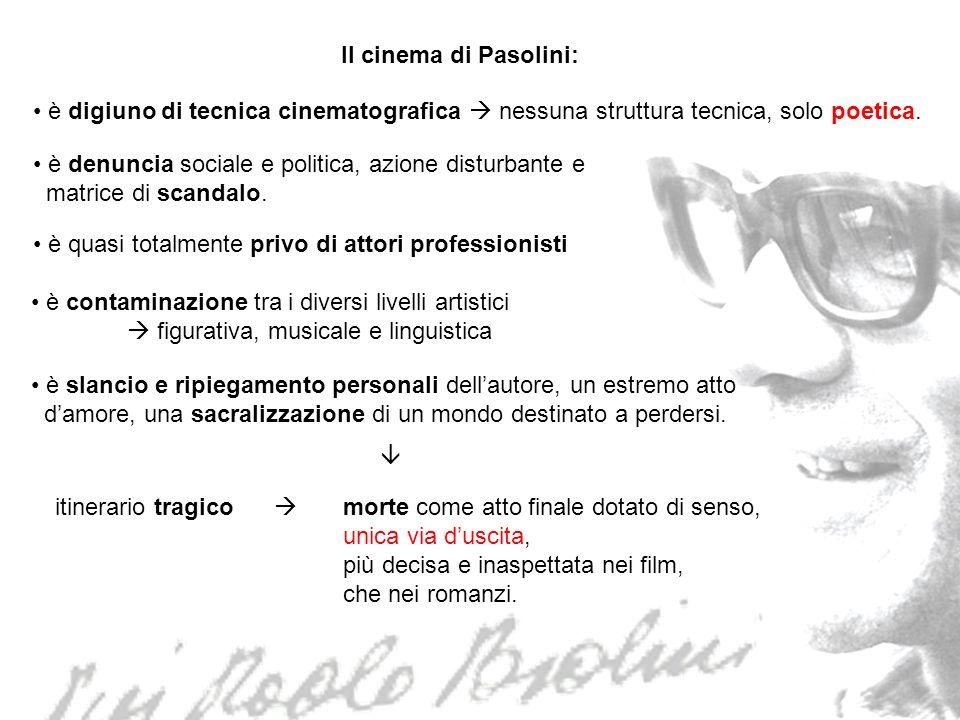 Il cinema di Pasolini: è digiuno di tecnica cinematografica nessuna struttura tecnica, solo poetica. è denuncia sociale e politica, azione disturbante