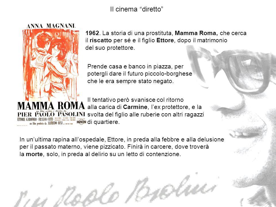 Il cinema diretto 1962. La storia di una prostituta, Mamma Roma, che cerca il riscatto per sé e il figlio Ettore, dopo il matrimonio del suo protettor