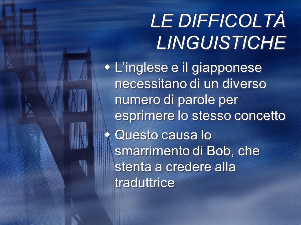 LE DIFFICOLTÀ LINGUISTICHE Linglese e il giapponese necessitano di un diverso numero di parole per esprimere lo stesso concetto Questo causa lo smarri