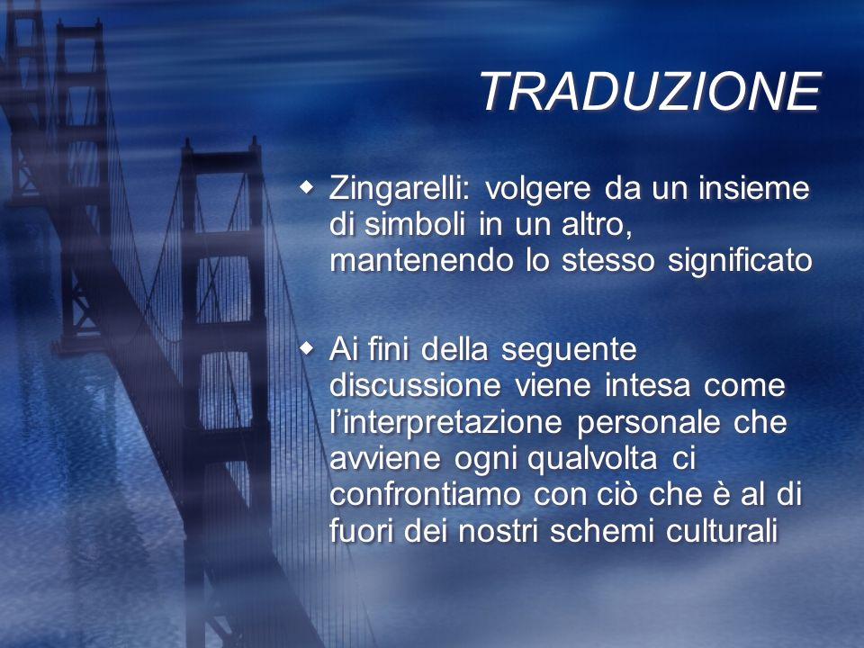 TRADUZIONE Zingarelli: volgere da un insieme di simboli in un altro, mantenendo lo stesso significato Ai fini della seguente discussione viene intesa