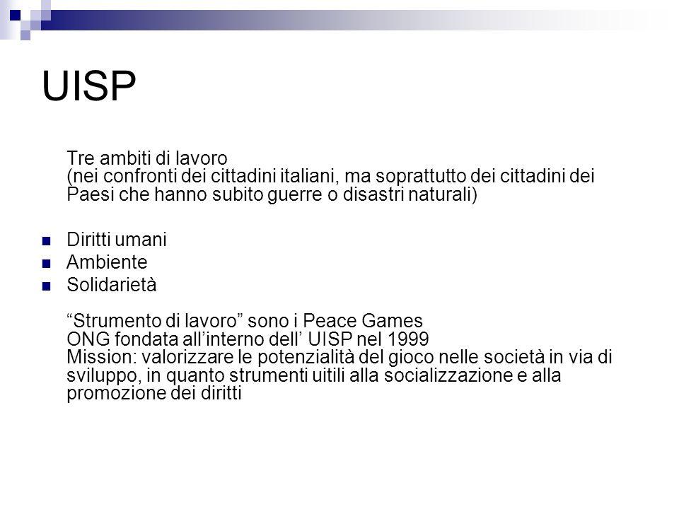 UISP Tre ambiti di lavoro (nei confronti dei cittadini italiani, ma soprattutto dei cittadini dei Paesi che hanno subito guerre o disastri naturali) D