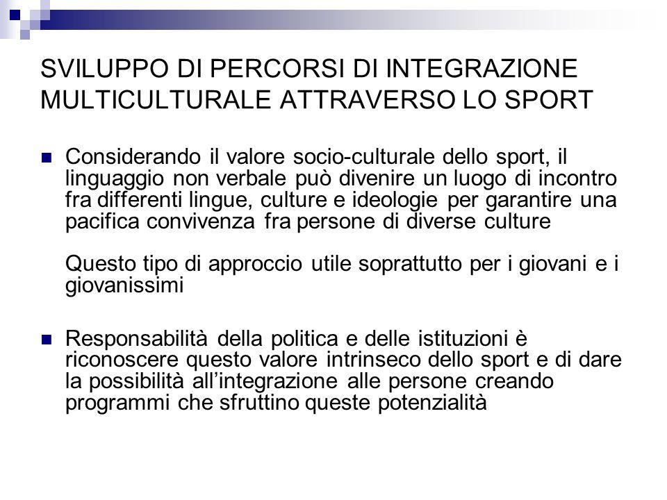 SVILUPPO DI PERCORSI DI INTEGRAZIONE MULTICULTURALE ATTRAVERSO LO SPORT Considerando il valore socio-culturale dello sport, il linguaggio non verbale