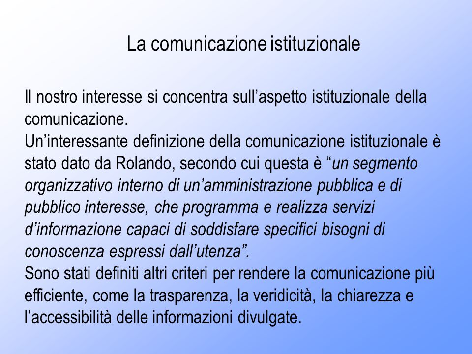 La comunicazione istituzionale Il nostro interesse si concentra sullaspetto istituzionale della comunicazione.