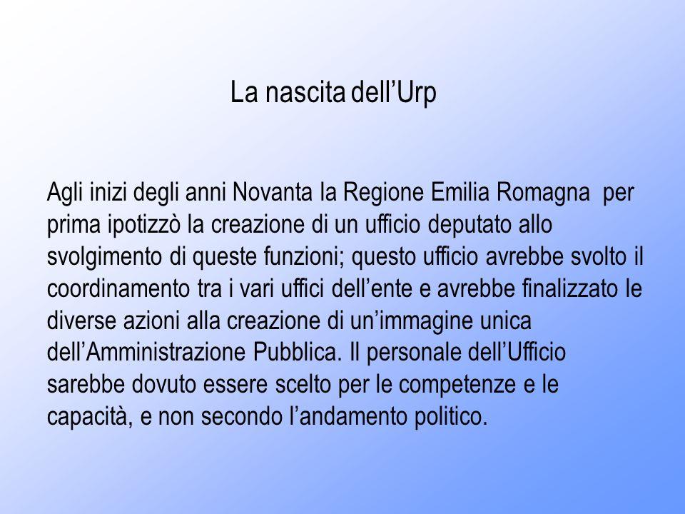 Agli inizi degli anni Novanta la Regione Emilia Romagna per prima ipotizzò la creazione di un ufficio deputato allo svolgimento di queste funzioni; questo ufficio avrebbe svolto il coordinamento tra i vari uffici dellente e avrebbe finalizzato le diverse azioni alla creazione di unimmagine unica dellAmministrazione Pubblica.