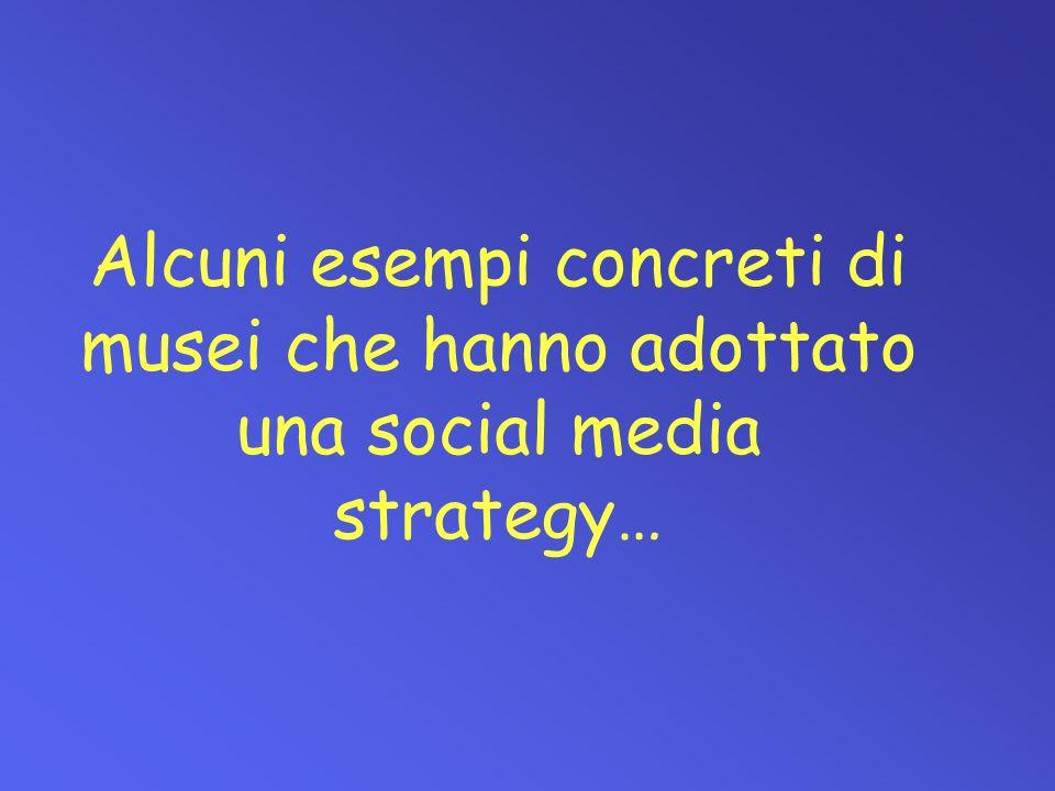 Alcuni esempi concreti di musei che hanno adottato una social media strategy…