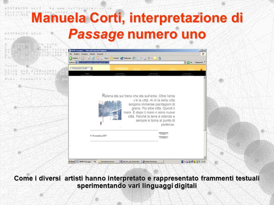 Manuela Corti, interpretazione di Passage numero uno Come i diversi artisti hanno interpretato e rappresentato frammenti testuali sperimentando vari linguaggi digitali