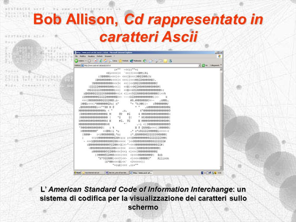 Bob Allison, Cd rappresentato in caratteri Ascii L American Standard Code of Information Interchange: un sistema di codifica per la visualizzazione dei caratteri sullo schermo