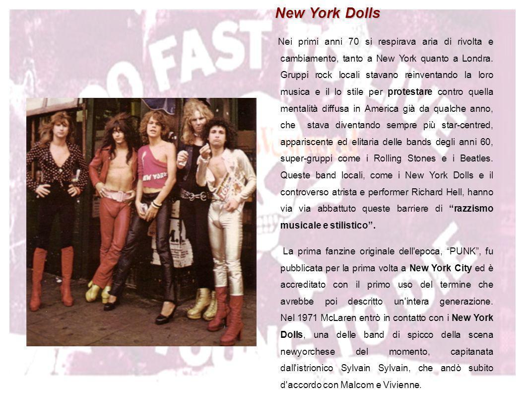 New York Dolls New York Dolls Nei primi anni 70 si respirava aria di rivolta e cambiamento, tanto a New York quanto a Londra. Gruppi rock locali stava