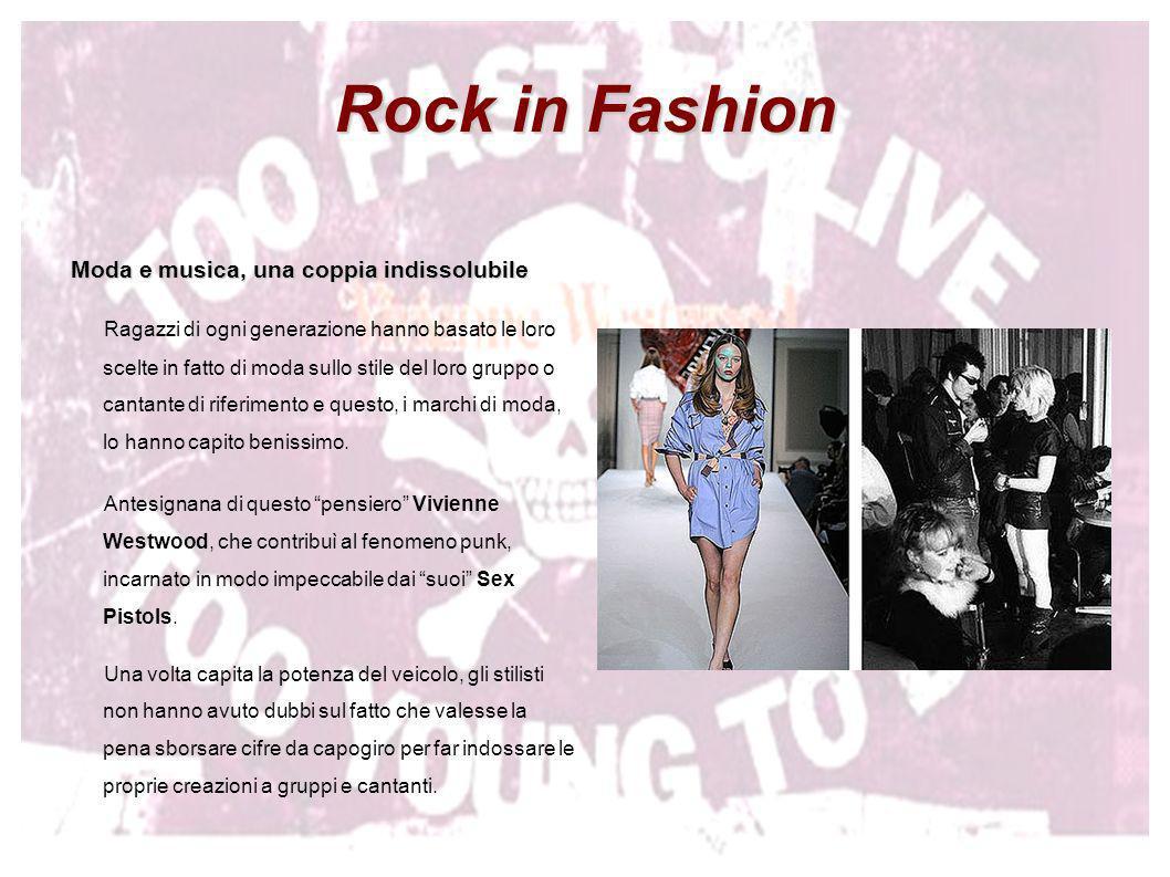Rock in Fashion Moda e musica, una coppia indissolubile Ragazzi di ogni generazione hanno basato le loro scelte in fatto di moda sullo stile del loro