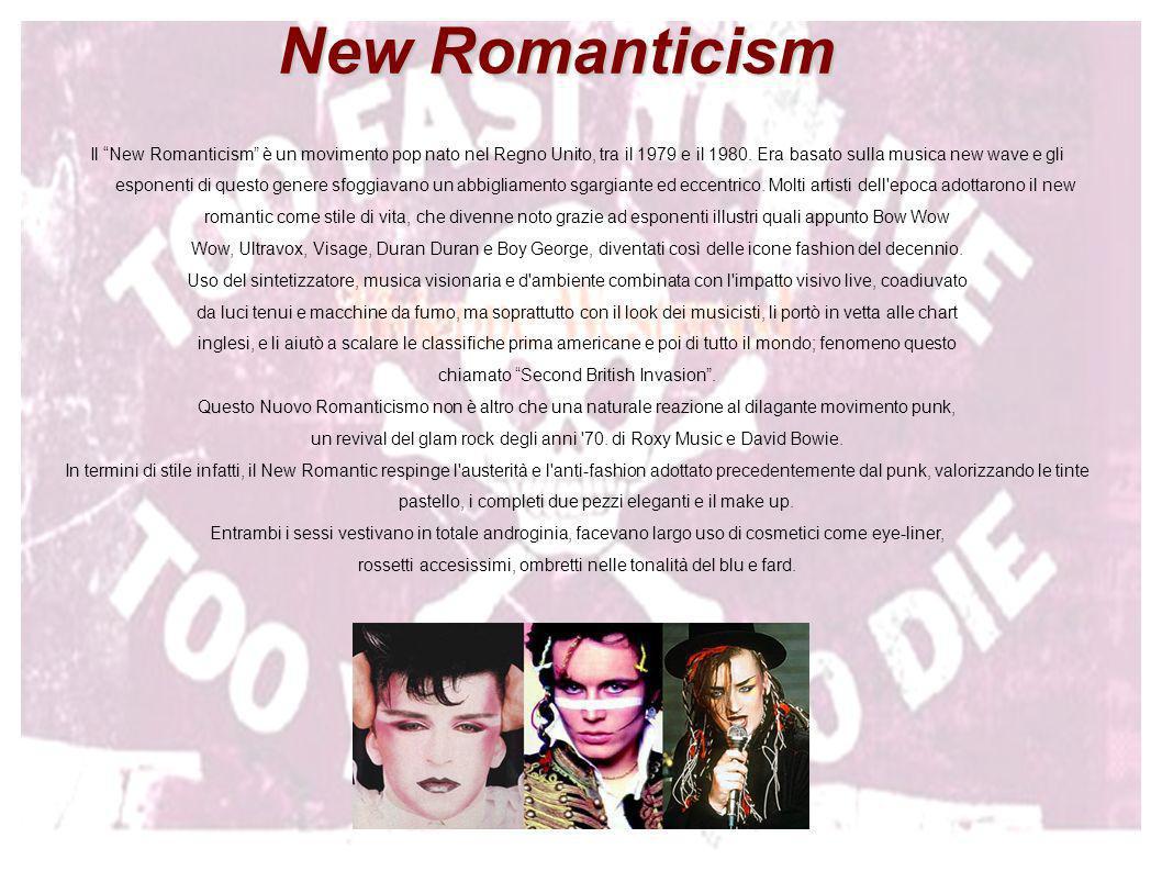 New Romanticism Il New Romanticism è un movimento pop nato nel Regno Unito, tra il 1979 e il 1980. Era basato sulla musica new wave e gli esponenti di