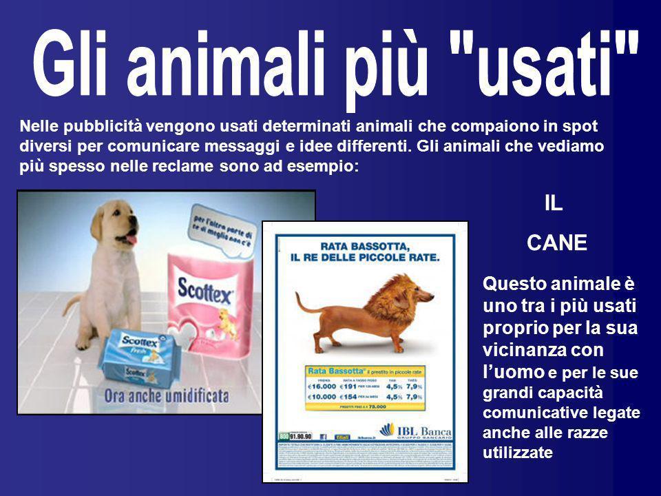 Nelle pubblicità vengono usati determinati animali che compaiono in spot diversi per comunicare messaggi e idee differenti. Gli animali che vediamo pi