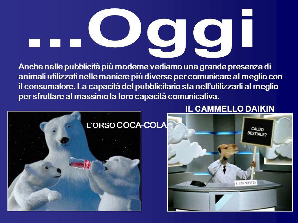 Anche nelle pubblicità più moderne vediamo una grande presenza di animali utilizzati nelle maniere più diverse per comunicare al meglio con il consuma
