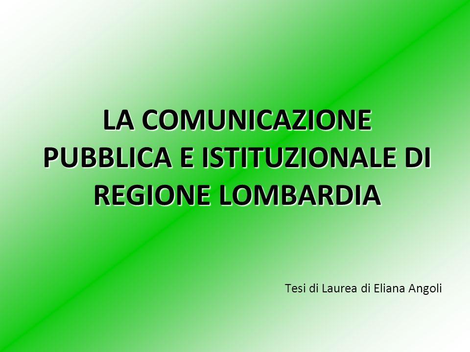 LA COMUNICAZIONE PUBBLICA E ISTITUZIONALE DI REGIONE LOMBARDIA Tesi di Laurea di Eliana Angoli