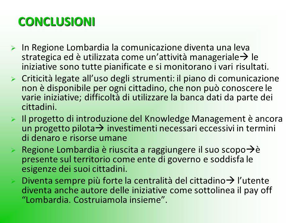 CONCLUSIONI In Regione Lombardia la comunicazione diventa una leva strategica ed è utilizzata come unattività manageriale le iniziative sono tutte pia