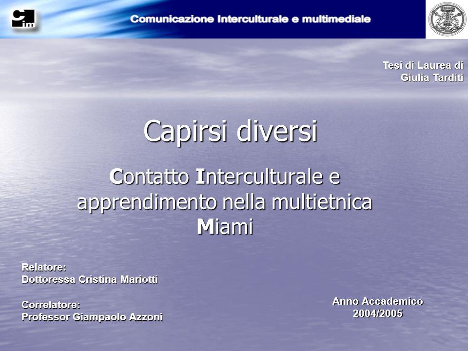 Capirsi diversi Contatto Interculturale e apprendimento nella multietnica Miami Tesi di Laurea di Giulia Tarditi Relatore: Dottoressa Cristina Mariott