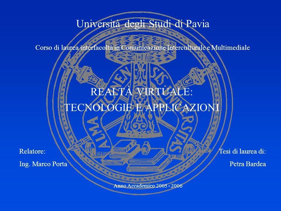Università degli Studi di Pavia Corso di laurea interfacoltà in Comunicazione Interculturale e Multimediale REALTÀ VIRTUALE: TECNOLOGIE E APPLICAZIONI