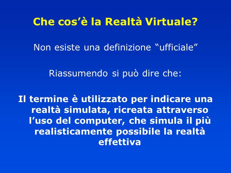 Realtà Virtuale: tre tipologie Realtà Virtuale immersiva (RVI): Utente/attore distacco totale dal mondo reale Realtà Virtuale NON immersiva: Utente/spettatore mondo virtuale distinto da mondo reale Realtà Aumentata (RA): Immagini generate dal computer (CGI) sovrapposte a immagini reali