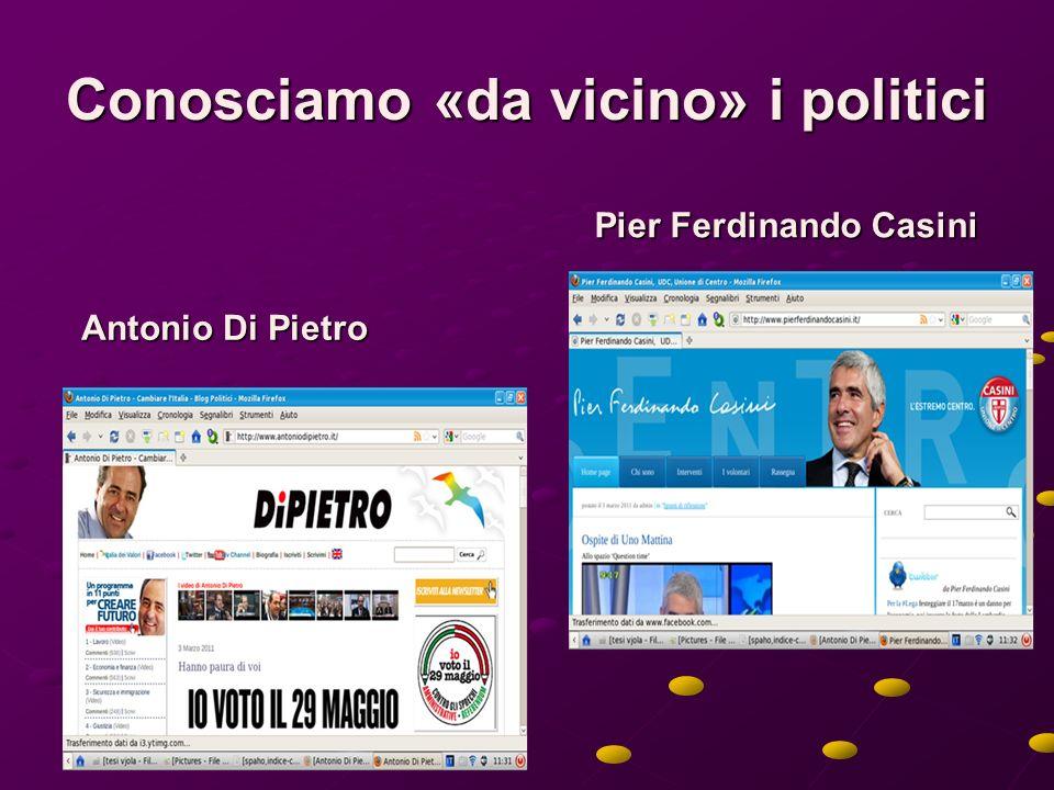 Conosciamo «da vicino» i politici Antonio Di Pietro Pier Ferdinando Casini Pier Ferdinando Casini