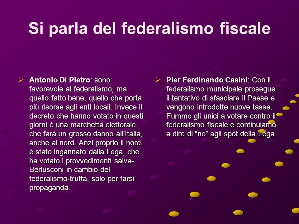 Si parla del federalismo fiscale Antonio Di Pietro: sono favorevole al federalismo, ma quello fatto bene, quello che porta più risorse agli enti locali.