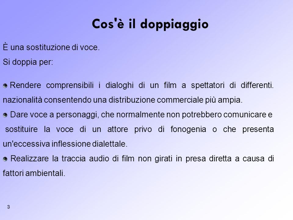 3 Cos'è il doppiaggio È una sostituzione di voce. Si doppia per: Rendere comprensibili i dialoghi di un film a spettatori di differenti. nazionalità c