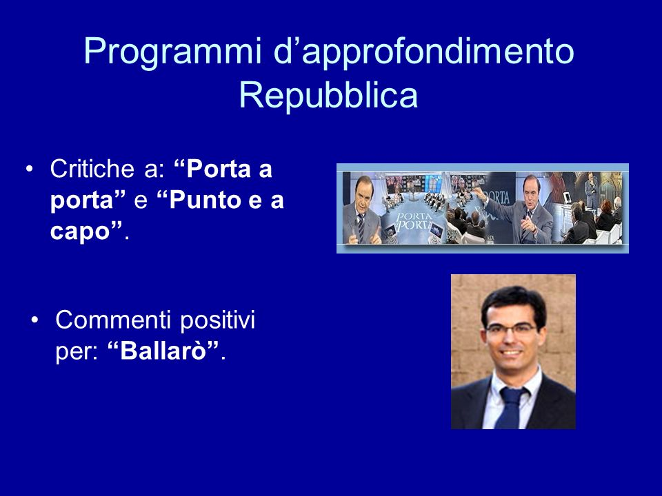 Programmi dapprofondimento Repubblica Critiche a: Porta a porta e Punto e a capo. Commenti positivi per: Ballarò.