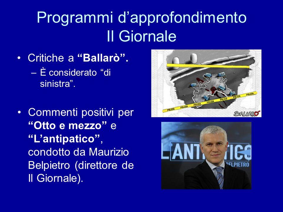 Programmi dapprofondimento Il Giornale Critiche a Ballarò. –È considerato di sinistra. Commenti positivi per Otto e mezzo e Lantipatico, condotto da M