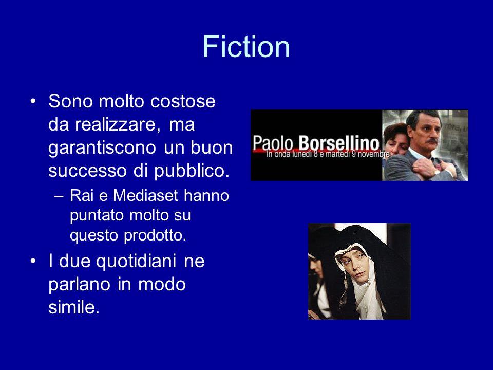 Fiction Sono molto costose da realizzare, ma garantiscono un buon successo di pubblico. –Rai e Mediaset hanno puntato molto su questo prodotto. I due