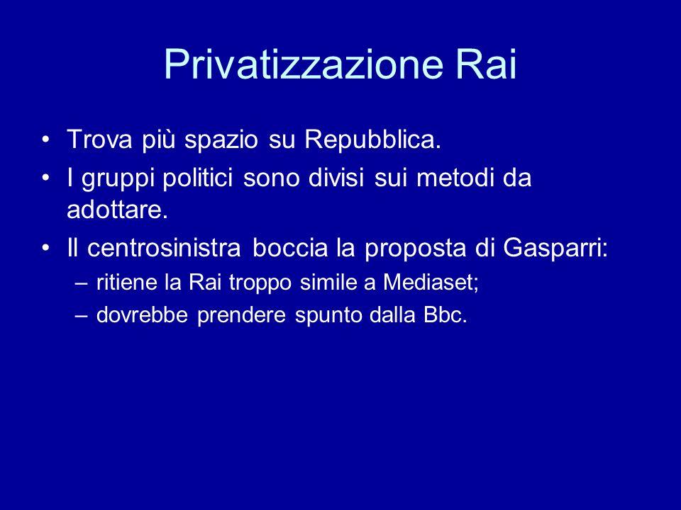 Privatizzazione Rai Trova più spazio su Repubblica. I gruppi politici sono divisi sui metodi da adottare. Il centrosinistra boccia la proposta di Gasp