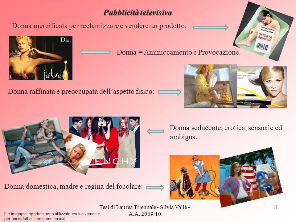 Tesi di Laurea Triennale - Silvia Vallè - A.A. 2009/10 11 Pubblicità televisiva Pubblicità televisiva : Donna mercificata per reclamizzare e vendere u