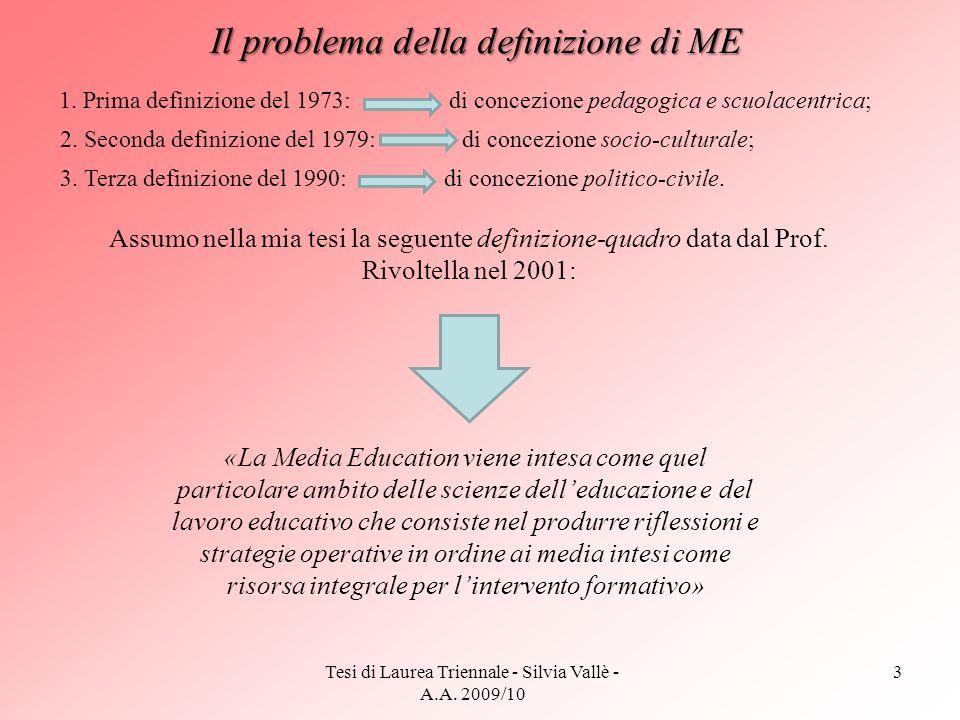 Tesi di Laurea Triennale - Silvia Vallè - A.A. 2009/10 3 Il problema della definizione di ME 1. Prima definizione del 1973: di concezione pedagogica e